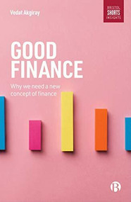 Good Finance (Why We Need a New Concept of Finance) by Vedat Akgiray, 9781529200003