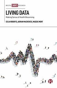 Living Data (Making Sense of Health Biosensing) by Celia Roberts, Adrian Mackenzie, Maggie Mort, Mette Kragh-Furbo, Joann Wilkinson, Theresa Atkinson, 9781529207507