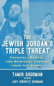 The Jewish Jordan's Triple Threat (Physical, Mental, and Spiritual Lessons from the Court) by Tamir Goodman, Judy Horwitz Goodman, 9781626810549