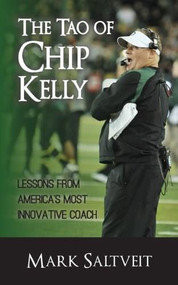 The Tao of Chip Kelly (Lessons from America's Most Innovative Coach) by Mark Saltveit, 9781626812260