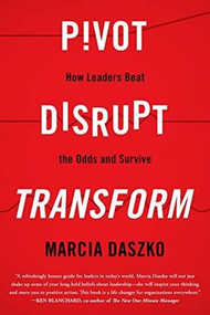Pivot, Disrupt, Transform (How Leaders Beat the Odds and Survive) by Marcia Daszko, 9781635764741