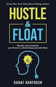 Hustle and Float (Reclaim Your Creativity and Thrive in a World Obsessed with Work) by Rahaf Harfoush, 9781635765786