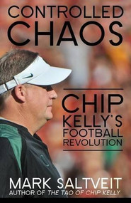 Controlled Chaos (Chip Kelly's Football Revolution) by Mark Saltveit, 9781626818231
