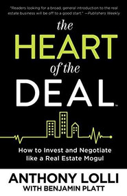 The Heart of the Deal (How to Invest and Negotiate like a Real Estate Mogul) by Anthony Lolli, Benjamin Platt, 9781682300800