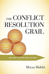 The Conflict Resolution Grail (Awareness, Compassion and a Negotiator's Toolbox) by Meysa Maleki, 9781635763690