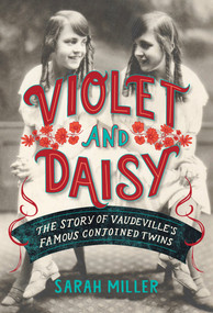 Violet and Daisy (The Story of Vaudeville's Famous Conjoined Twins) by Sarah Miller, 9780593119730