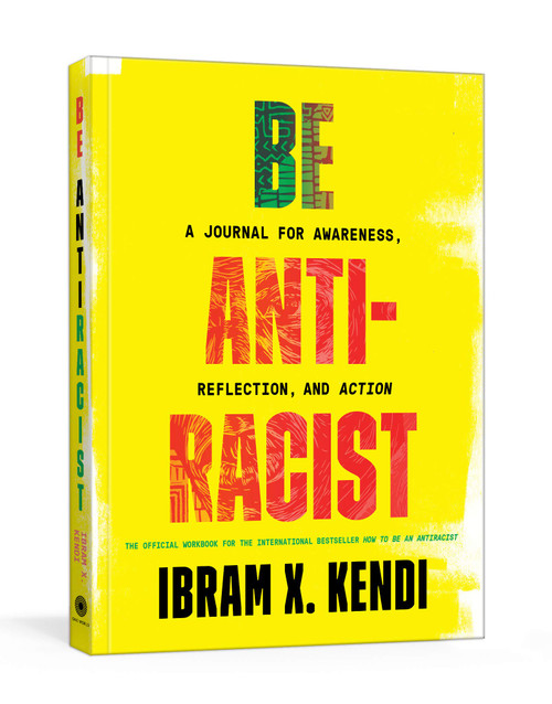 Be Antiracist (A Journal for Awareness, Reflection, and Action) by Ibram X. Kendi, 9780593233009