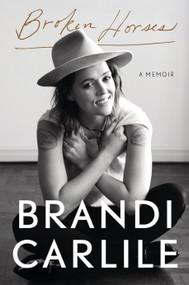 Broken Horses (A Memoir) by Brandi Carlile, 9780593237243