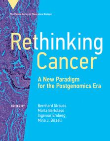 Rethinking Cancer (A New Paradigm for the Postgenomics Era) by Bernhard Strauss, Marta Bertolaso, Ingemar Ernberg, Mina J. Bissell, 9780262045216