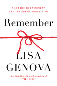 Remember (The Science of Memory and the Art of Forgetting) by Lisa Genova, 9780593137956