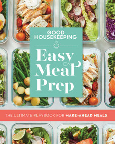 Good Housekeeping Easy Meal Prep (The Ultimate Playbook for Make-Ahead Meals) by Good Housekeeping, Jane Francisco, 9781950785223