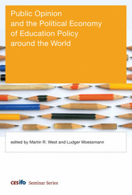 Public Opinion and the Political Economy of Education Policy around the World by Martin R. West, Ludger Woessmann, 9780262045681
