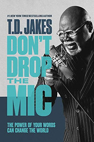 Don't Drop the Mic (The Power of Your Words Can Change the World) by T. D. Jakes, 9781455595358