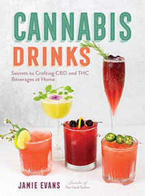 Cannabis Drinks (Secrets to Crafting CBD and THC Beverages at Home) by Jamie Evans, 9781592339747