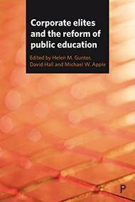 Corporate Elites and the Reform of Public Education by Helen M. Gunter, David Hall, Michael W. Apple, 9781447326809