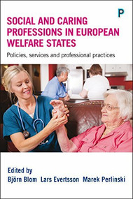 Social and Caring Professions in European Welfare States (Policies, Services and Professional Practices) by Björn Blom, Lars Evertsson, Marek Perlinski, 9781447327196