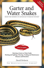Garter Snakes and Water Snakes (From the Experts at Advanced Vivarium Systems) by David Perlowin, 9781882770793