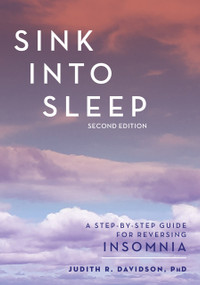 Sink Into Sleep (A Step-by-Step Guide for Reversing Insomnia) by Judith R. Davidson, Ph.D, C.Psych, 9780826148155