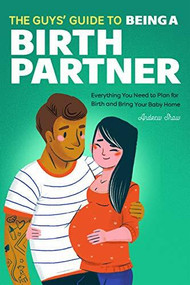 The Guys' Guide to Being a Birth Partner (Everything You Need to Plan for Birth and Bring Your Baby Home) by Andrew Shaw, 9781647397265