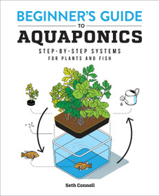 Beginner's Guide to Aquaponics (Step-by-Step Systems for Plants and Fish) by Seth Connell, 9781647397487
