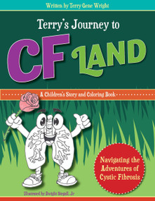 TERRY'S JOURNEY TO CF LAND (Navigating the Adventures of Cystic Fibrosis) by Terry Gene Wright, 9781950892778