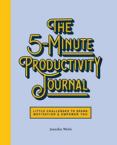The 5-Minute Productivity Journal (Little Challenges to Spark Motivation and Empower You) by Jennifer Webb, 9781647398545