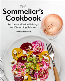 The Sommelier's Cookbook (Recipes and Wine Pairings for Discerning Palates) by Joanie Métivier, 9781647398095