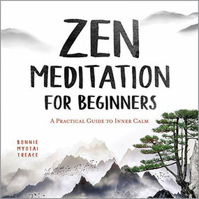 Zen Meditation for Beginners (A Practical Guide to Inner Calm) by Bonnie Myotai Treace, 9781647390891