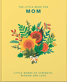 The Little Book of Mom (Little words of strength, wisdom and love) (Miniature Edition) by Orange Hippo, 9781800690028
