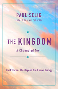 The Kingdom (A Channeled Text) by Paul Selig, 9781250212627