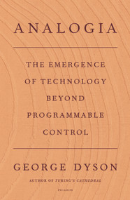 Analogia (The Emergence of Technology Beyond Programmable Control) - 9781250798725 by George Dyson, 9781250798725