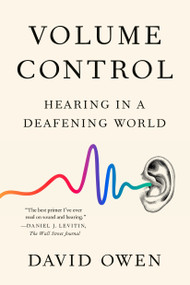 Volume Control (Hearing in a Deafening World) - 9780525534235 by David Owen, 9780525534235