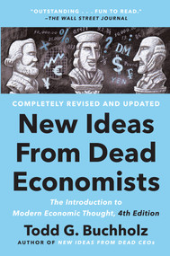 New Ideas from Dead Economists (The Introduction to Modern Economic Thought, 4th Edition) by Todd G. Buchholz, 9780593183540