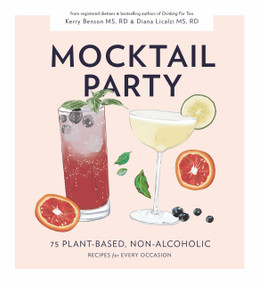 Mocktail Party (75 Plant-Based, Non-Alcoholic Mocktail Recipes for Every Occasion) by Diana Licalzi, Kerry Benson, Blue Star Press, 9781950968244