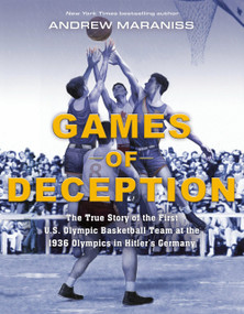 Games of Deception (The True Story of the First U.S. Olympic Basketball Team at the 1936 Olympics in Hitler's Germany) - 9780525514657 by Andrew Maraniss, 9780525514657