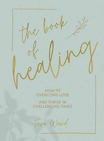 The The Book of Healing (How to Thrive in Challenging Times) by Tara Ward, 9781787136939