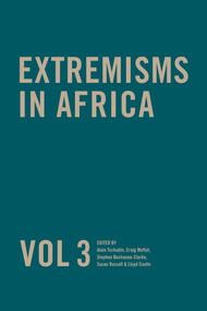 Extremisms in Africa Vol 3 by Susan Russell, Alain Tschudin, Stephen Buchanan-Clarke, Craig Moffat, Lloyd Coutts, 9780620876681
