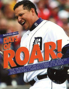 Days of Roar (The Tigers' Unforgettable 2012 Season and Miguel Cabrera's Triple Crown) by Detroit Free Press, 9781600788369