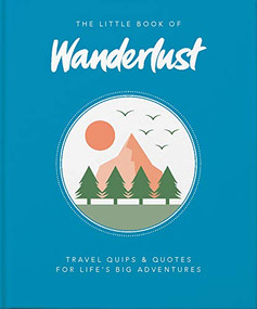 The Little Book of Wanderlust (Travel quips & quotes for life's big adventures) (Miniature Edition) by Wanderlust, 9781800690547