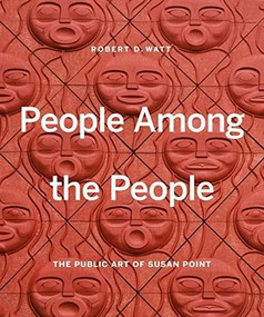 People Among the People (The Public Art of Susan Point) by Robert D. Watt, Susan A. Point, Micheal Kew, 9781773270425