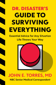 Dr. Disaster's Guide to Surviving Everything (Essential Advice for Any Situation Life Throws Your Way) by John Torres, 9780358494805
