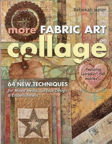 More Fabric Art Collage (64 New Techniques for Mixed Media, Surface Design & Embellishment • Featuring Lutradur®, TAP, Mul•Tex) by Rebekah Meier, 9781607055181