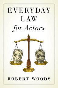 Everyday Law for Actors by Robert Woods, 9781493059096