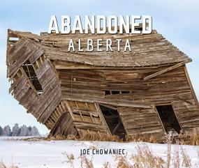 Abandoned Alberta by Joe Chowaniec, 9781772761474
