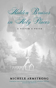 Hidden Bruises in Holy Places: A Victim's Voice (Unmasking Narcissistic Religious Abuse. Exposing the Pain. Healing the Hurting) by Michele Armstrong, 9781952025402