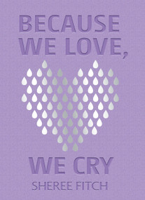 Because We Love, We Cry (Miniature Edition) by Sheree Fitch, 9781771089463