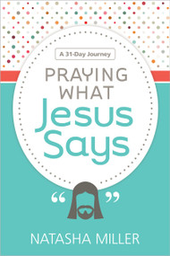Praying What Jesus Says (A 31-Day Journey) by Natasha Miller, 9781935012962