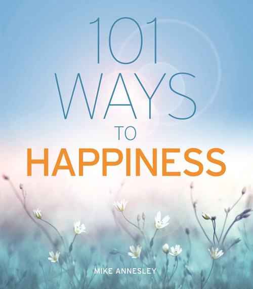 101 Ways to Happiness by Mike Annesley, 9781398801899