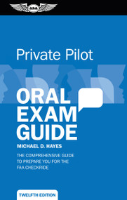 Private Pilot Oral Exam Guide (The comprehensive guide to prepare you for the FAA checkride) - 9781644250150 by Michael D. Hayes, 9781644250150