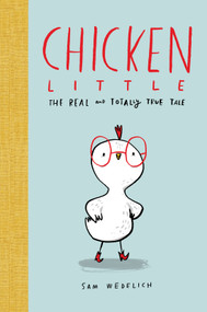 Chicken Little: The Real and Totally True Tale by Sam Wedelich, Sam Wedelich, 9781338359015